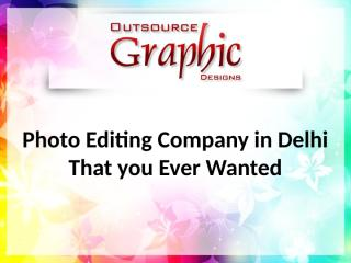 Photo Editing Company in Delhi That You Ever Wanted.pptx