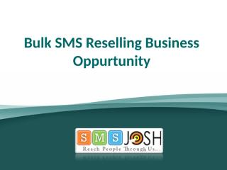 Bulk SMS Reselling Business Oppurtunity - SMSJOSH.ppt